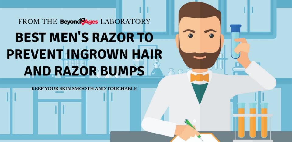 Best Men's Razor to Prevent Ingrown Hair and Razor Bumps