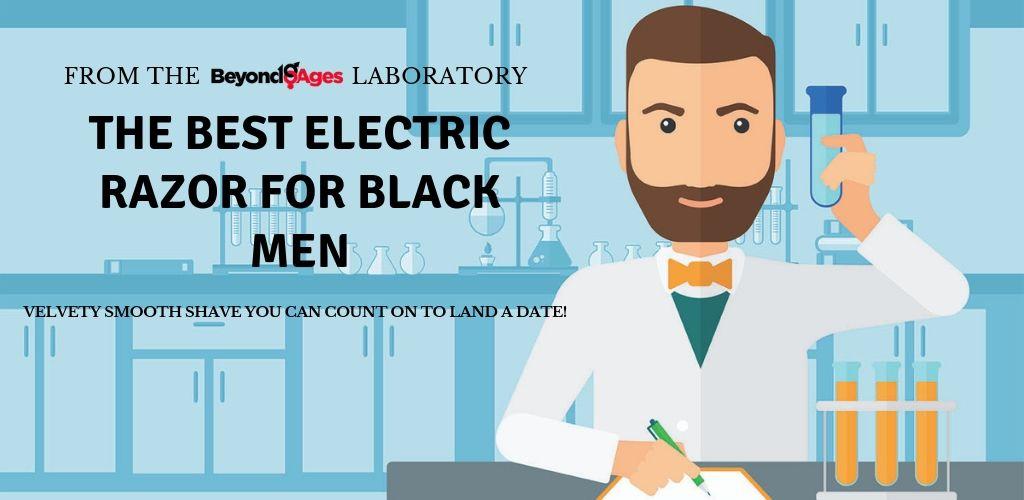 The Best Electric Razor for Black Men